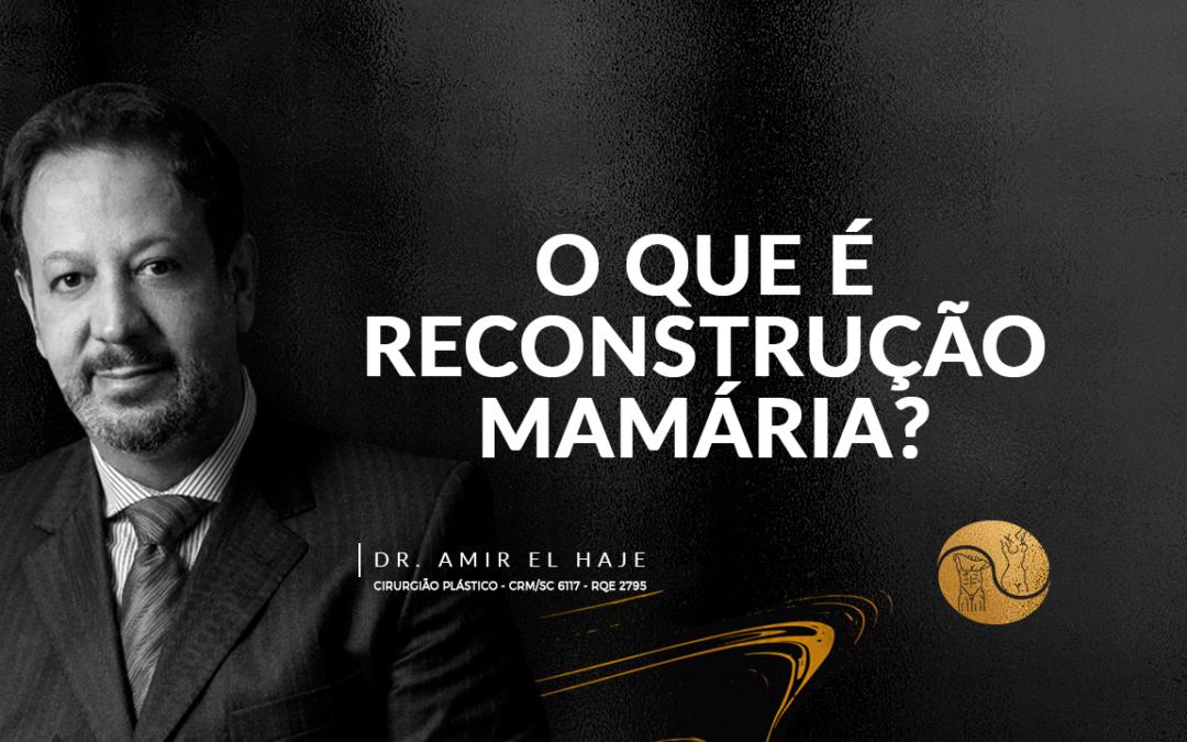 O que é reconstrução mamária. Dr Amir El Haje, responde.